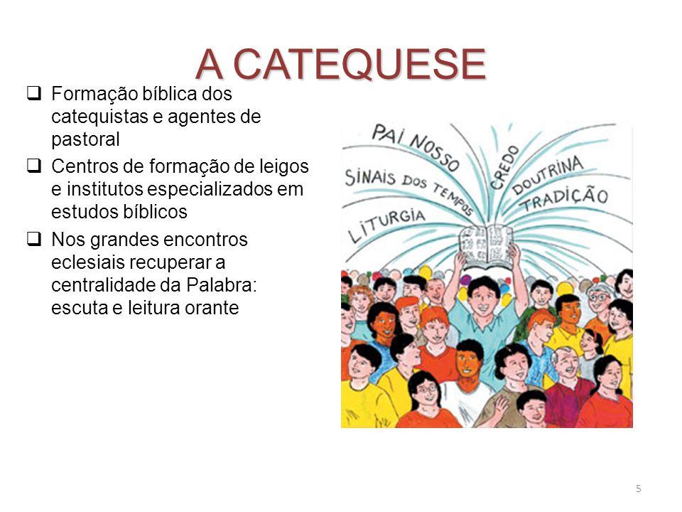 5 A CATEQUESE Formação bíblica dos catequistas e agentes de pastoral Centros de formação de leigos e institutos especializados em estudos bíblicos Nos