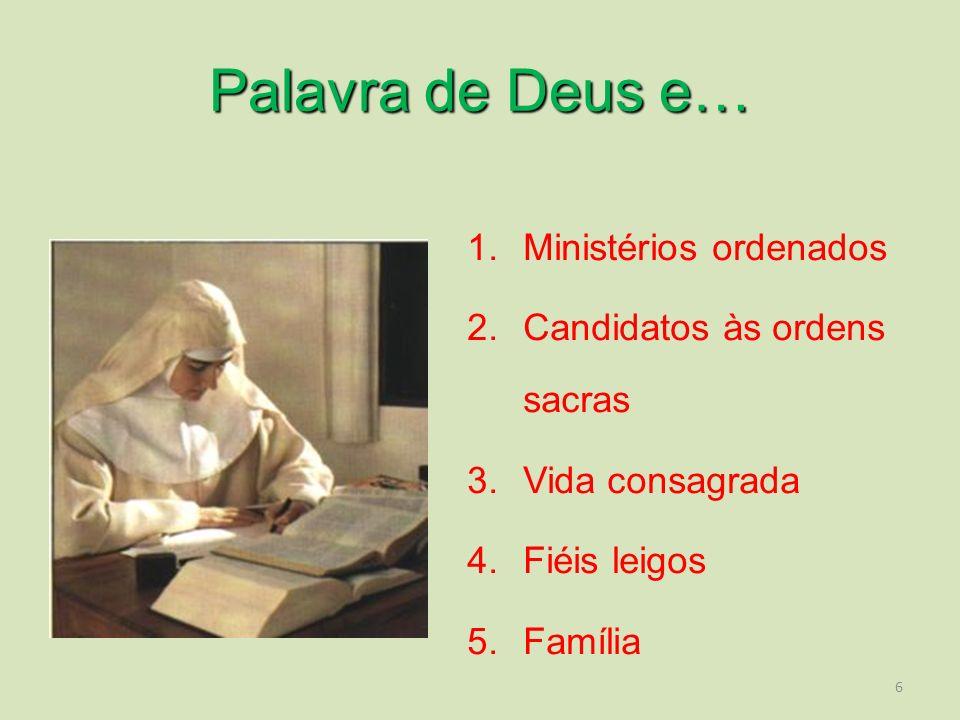 6 Palavra de Deus e… 1.Ministérios ordenados 2.Candidatos às ordens sacras 3.Vida consagrada 4.Fiéis leigos 5.Família