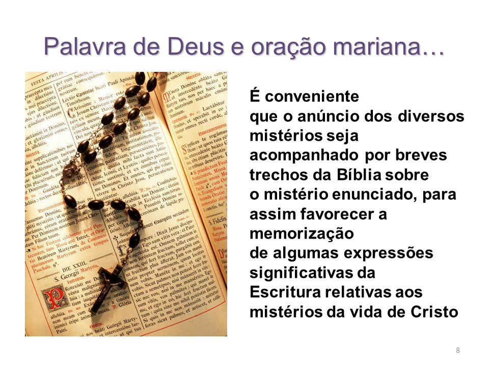 8 Palavra de Deus e oração mariana… É conveniente que o anúncio dos diversos mistérios seja acompanhado por breves trechos da Bíblia sobre o mistério