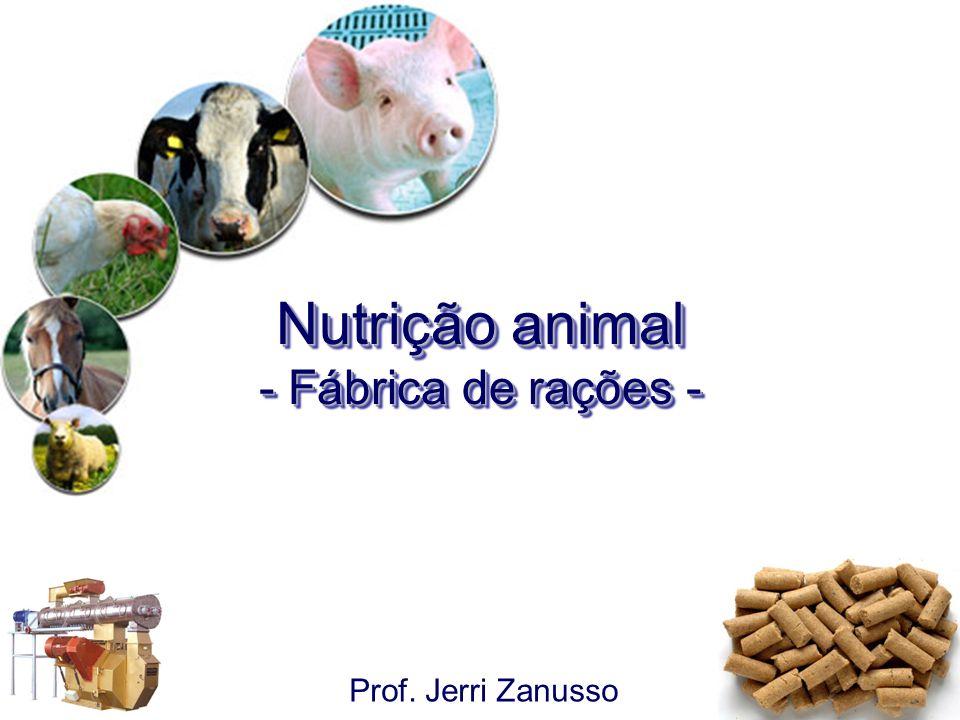 Nutrição animal - Fábrica de rações - Prof. Jerri Zanusso