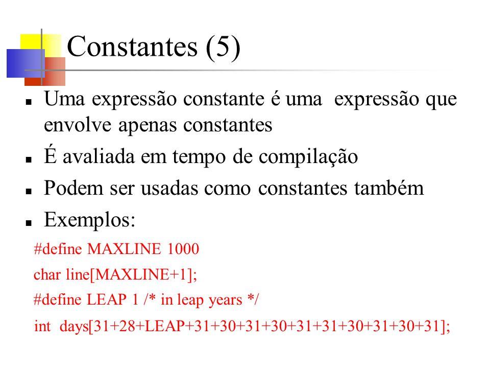 Constantes (5) Uma expressão constante é uma expressão que envolve apenas constantes É avaliada em tempo de compilação Podem ser usadas como constante