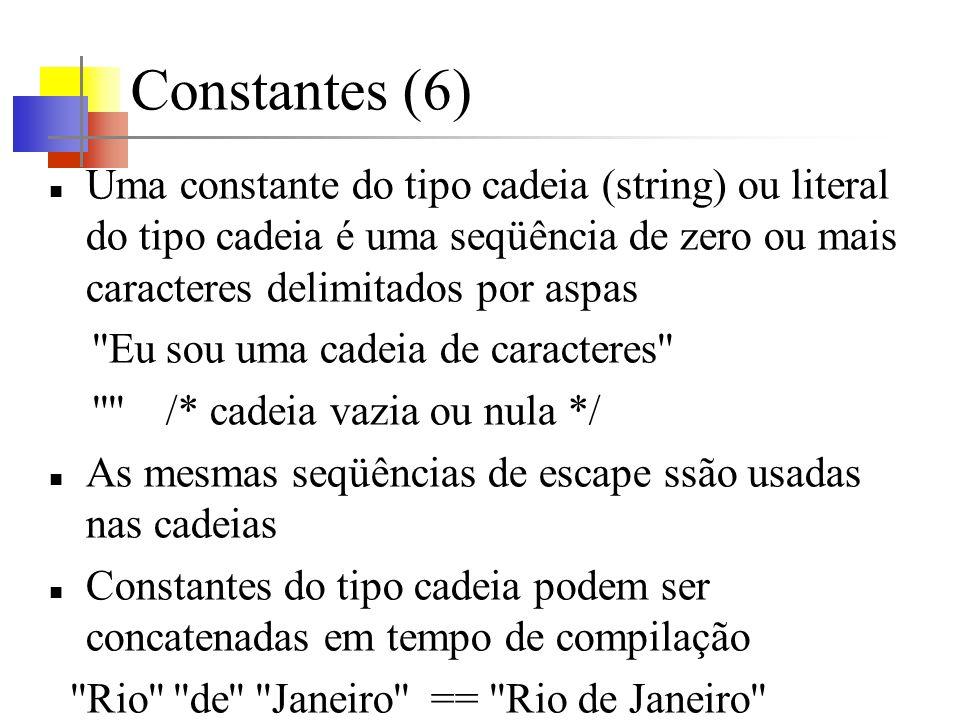Constantes (6) Uma constante do tipo cadeia (string) ou literal do tipo cadeia é uma seqüência de zero ou mais caracteres delimitados por aspas ''Eu s