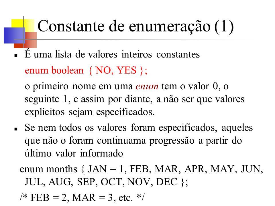 Constante de enumeração (1) É uma lista de valores inteiros constantes enum boolean { NO, YES }; o primeiro nome em uma enum tem o valor 0, o seguinte