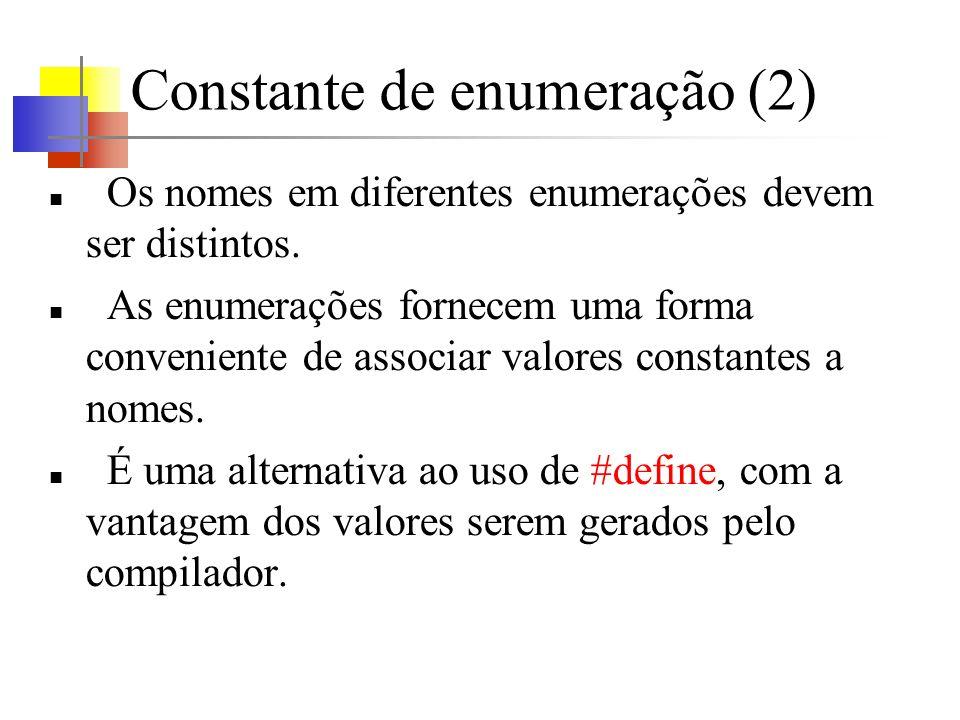 Constante de enumeração (2) Os nomes em diferentes enumerações devem ser distintos. As enumerações fornecem uma forma conveniente de associar valores