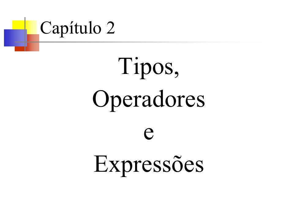 Capítulo 2 Tipos, Operadores e Expressões