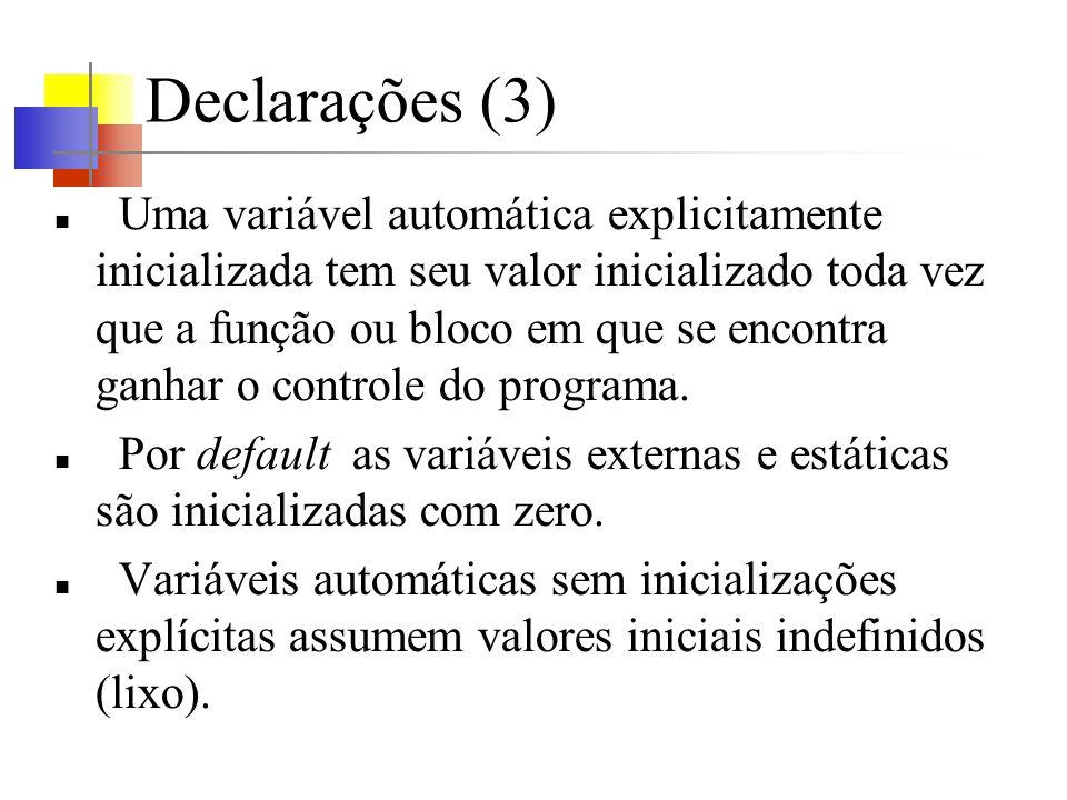 Declarações (3) Uma variável automática explicitamente inicializada tem seu valor inicializado toda vez que a função ou bloco em que se encontra ganha