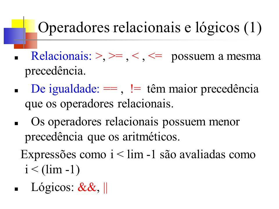 Operadores relacionais e lógicos (1) Relacionais: >, >=, <, <= possuem a mesma precedência. De igualdade: ==, != têm maior precedência que os operador