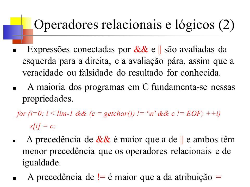 Operadores relacionais e lógicos (2) Expressões conectadas por && e || são avaliadas da esquerda para a direita, e a avaliação pára, assim que a verac