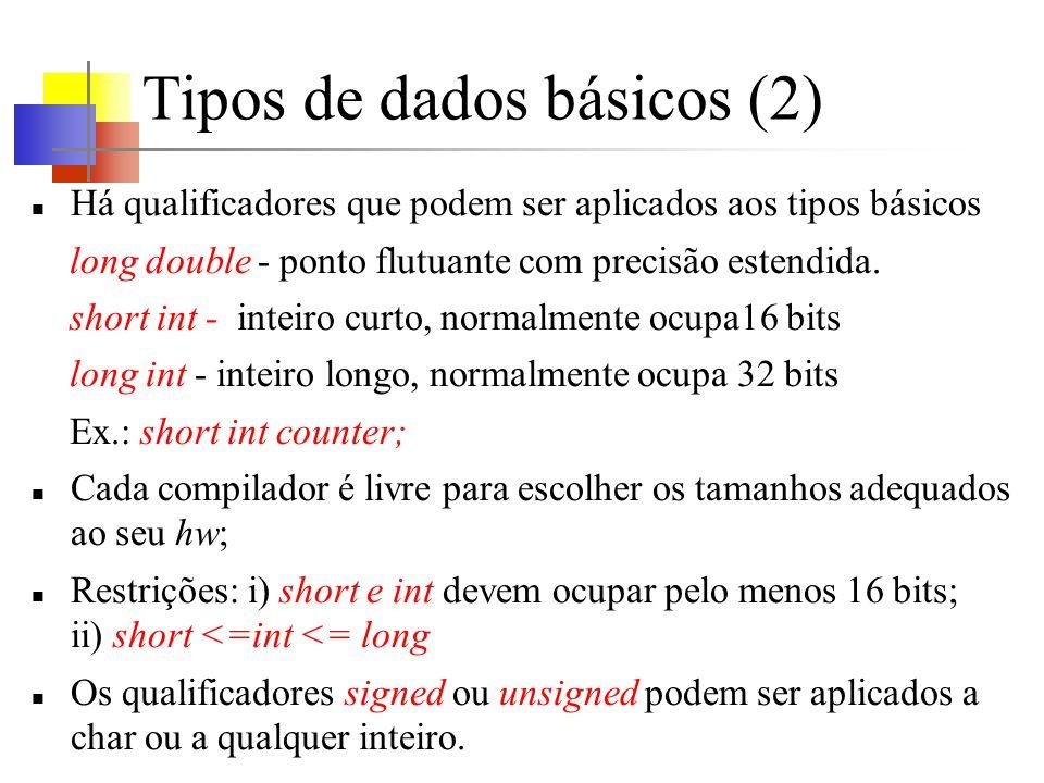 Tipos de dados básicos (2) Há qualificadores que podem ser aplicados aos tipos básicos long double - ponto flutuante com precisão estendida. short int