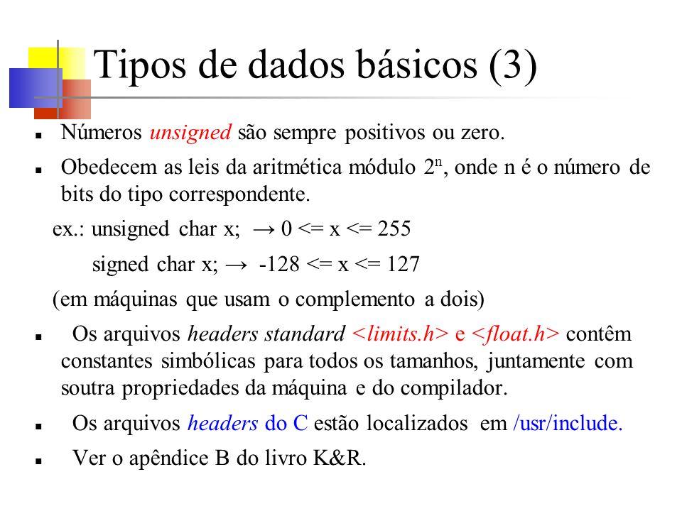 Tipos de dados básicos (3) Números unsigned são sempre positivos ou zero. Obedecem as leis da aritmética módulo 2 n, onde n é o número de bits do tipo