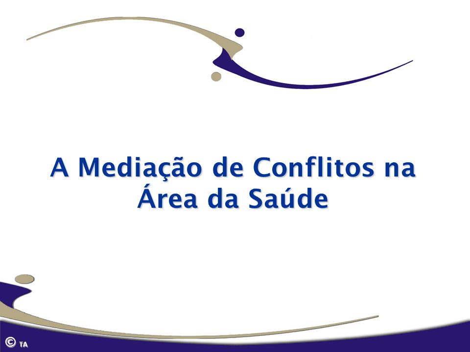 © TA A Mediação de Conflitos na Área da Saúde