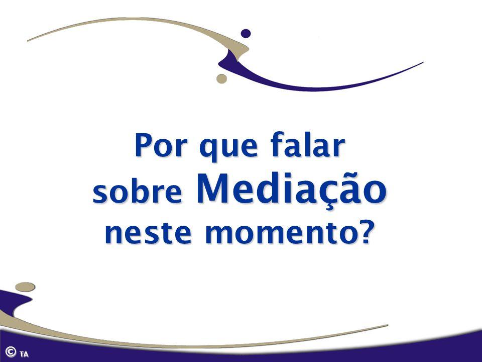 Por que falar sobre Mediação neste momento? © TA