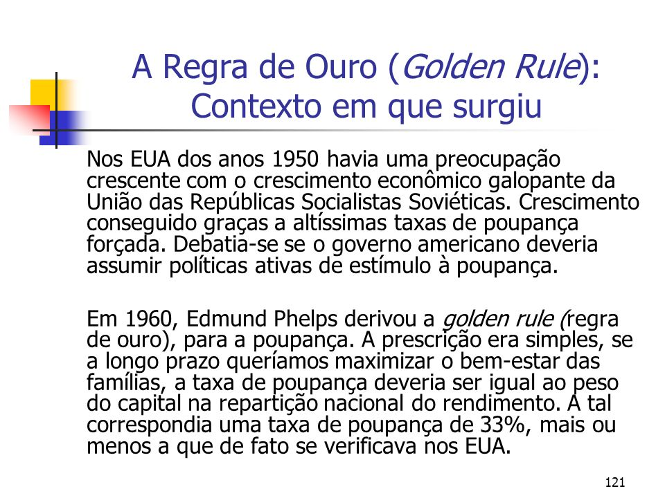122 A Regra de Ouro (Golden Rule) A poupança representa um sacrifício – é a renda não gasta em consumo.