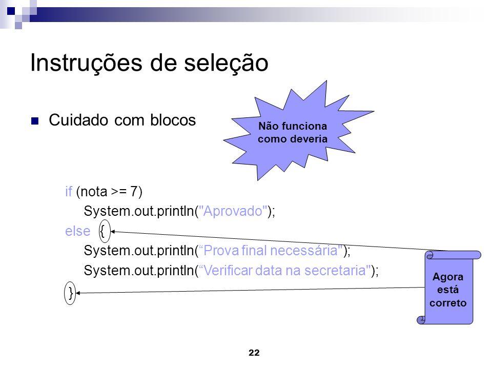 22 Instruções de seleção Cuidado com blocos if (nota >= 7) System.out.println(