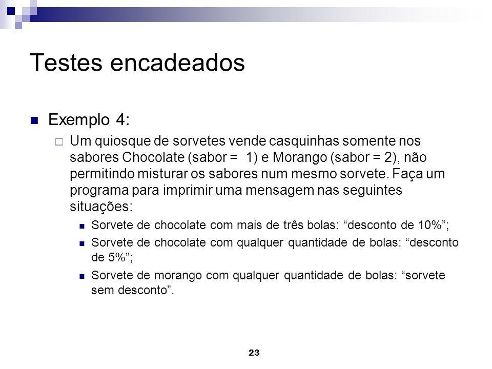 23 Testes encadeados Exemplo 4: Um quiosque de sorvetes vende casquinhas somente nos sabores Chocolate (sabor = 1) e Morango (sabor = 2), não permitin