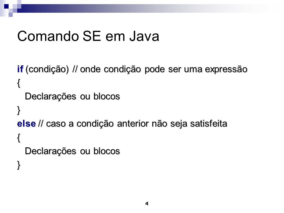5 Exemplo SE em Java if (x >= y) { System.out.println(X é maior ou igual a Y.); System.out.println(X é maior ou igual a Y.);}else{ System.out.println(X é menor que Y.); System.out.println(X é menor que Y.);}