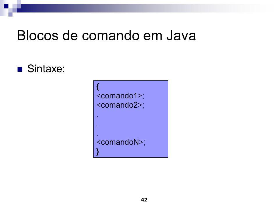 42 Blocos de comando em Java Sintaxe: { ;. ; }