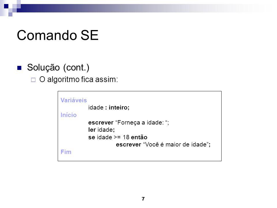 8 Exemplo SE em Java public static void main(String[] args) { // declaração de variáveis int idade=0; System.out.println(Forneça a idade: ); idade=Leia(idade); if (idade >=18) System.out.println(Você é maior de idade.); }
