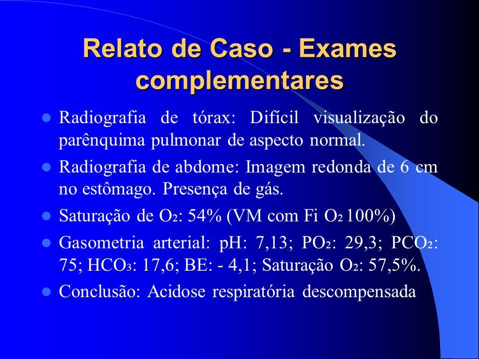 Relato de Caso - Exames complementares Radiografia de tórax: Difícil visualização do parênquima pulmonar de aspecto normal. Radiografia de abdome: Ima