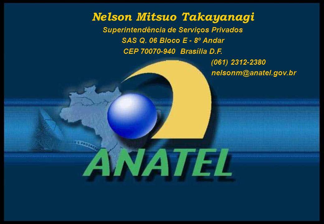 Nelson Mitsuo Takayanagi Superintendência de Serviços Privados SAS Q. 06 Bloco E - 8º Andar CEP 70070-940 Brasília D.F. (061) 2312-2380 nelsonm@anatel