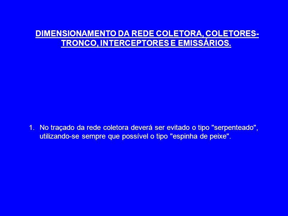DIMENSIONAMENTO DA REDE COLETORA, COLETORES- TRONCO, INTERCEPTORES E EMISSÁRIOS. 1.No traçado da rede coletora deverá ser evitado o tipo