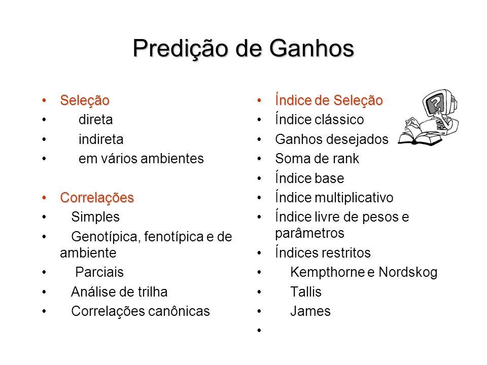 Predição de Ganhos SeleçãoSeleção direta indireta em vários ambientes CorrelaçõesCorrelações Simples Genotípica, fenotípica e de ambiente Parciais Aná