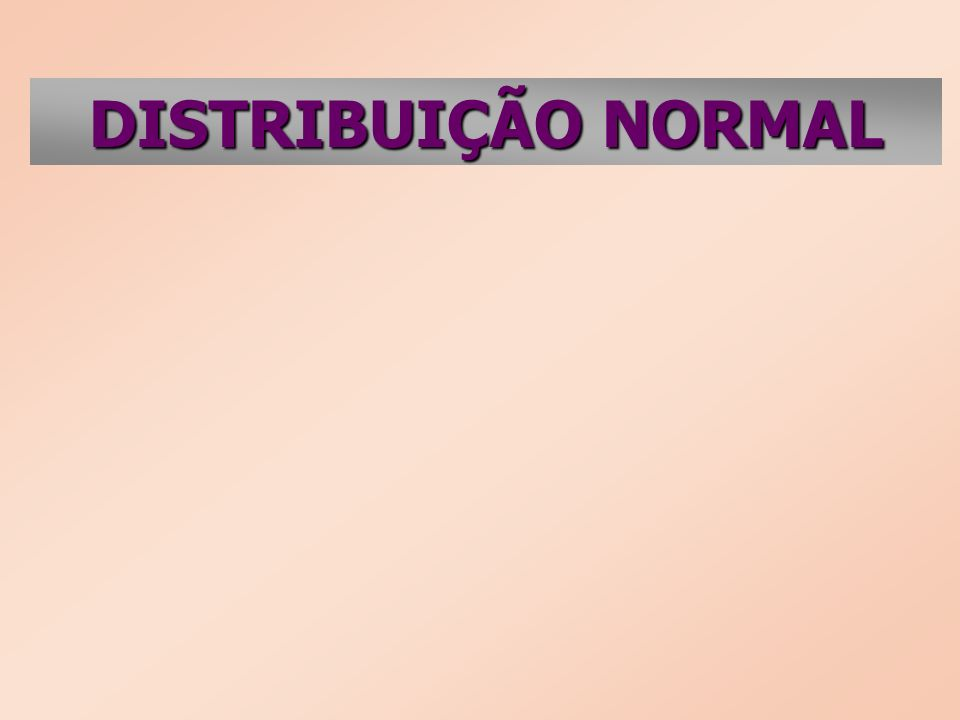 DISTRIBUIÇÃO NORMAL