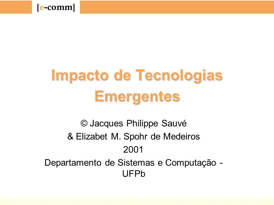 [ e-comm ] Impacto de Tecnologias Emergentes © Jacques Philippe Sauvé & Elizabet M. Spohr de Medeiros 2001 Departamento de Sistemas e Computação - UFP