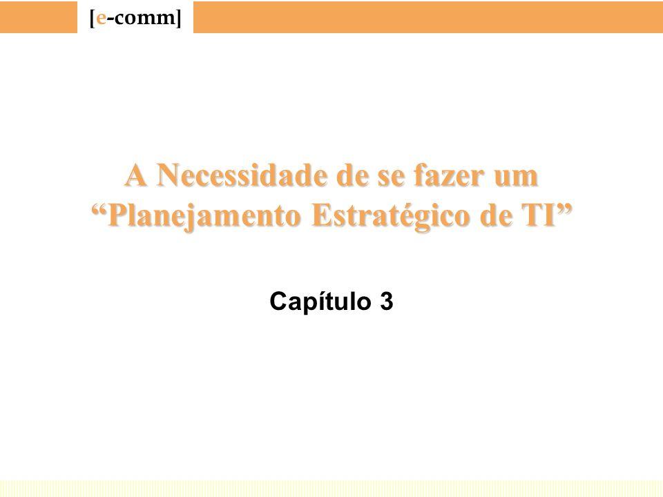 [ e-comm ] A Necessidade de se fazer um Planejamento Estratégico de TI Capítulo 3