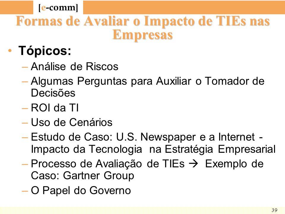 [ e-comm ] 39 Formas de Avaliar o Impacto de TIEs nas Empresas Tópicos: –Análise de Riscos –Algumas Perguntas para Auxiliar o Tomador de Decisões –ROI
