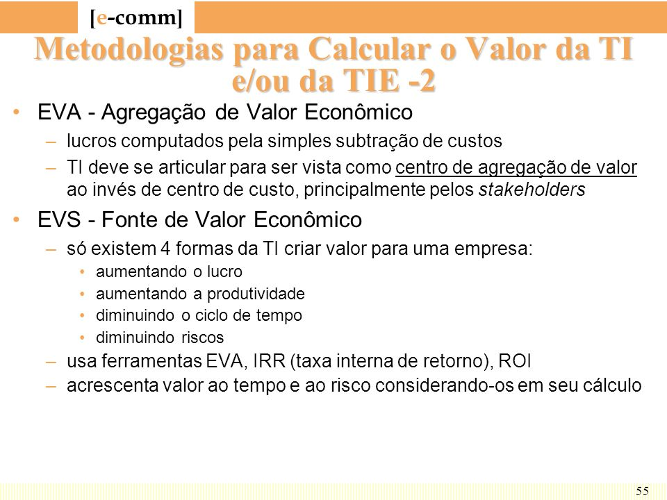 [ e-comm ] 55 Metodologias para Calcular o Valor da TI e/ou da TIE -2 EVA - Agregação de Valor Econômico –lucros computados pela simples subtração de
