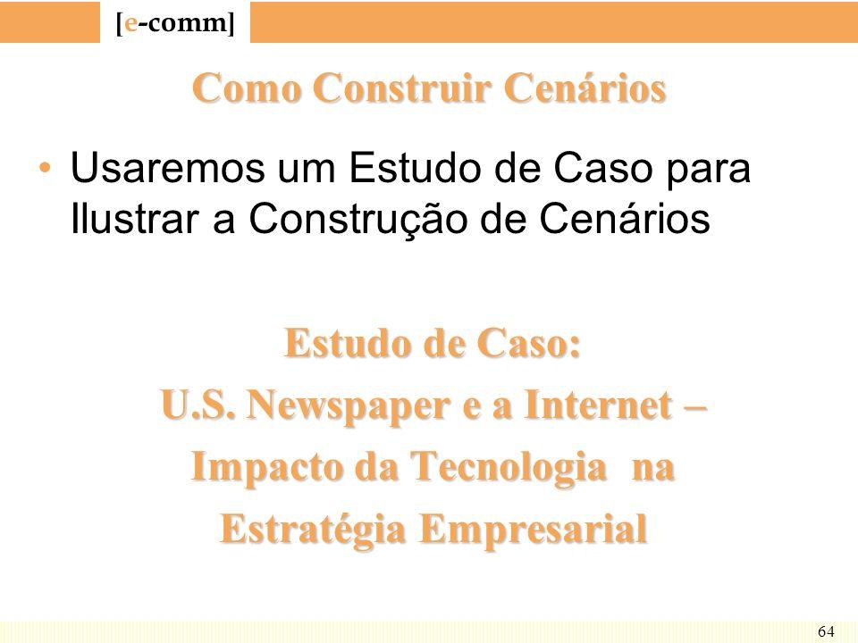 [ e-comm ] 64 Como Construir Cenários Usaremos um Estudo de Caso para Ilustrar a Construção de Cenários Estudo de Caso: U.S. Newspaper e a Internet –