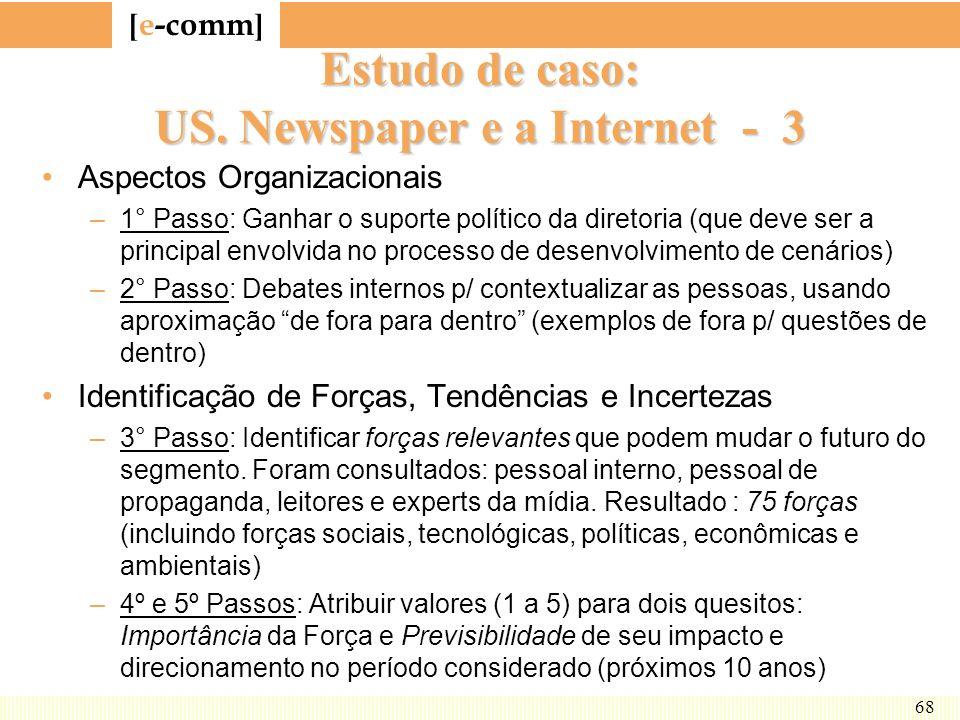 [ e-comm ] 68 Estudo de caso: US. Newspaper e a Internet - 3 Aspectos Organizacionais –1° Passo: Ganhar o suporte político da diretoria (que deve ser