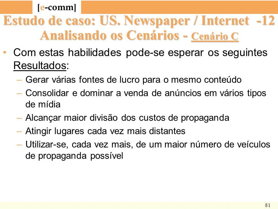 [ e-comm ] 81 Estudo de caso: US. Newspaper / Internet -12 Analisando os Cenários - Cenário C Com estas habilidades pode-se esperar os seguintes Resul