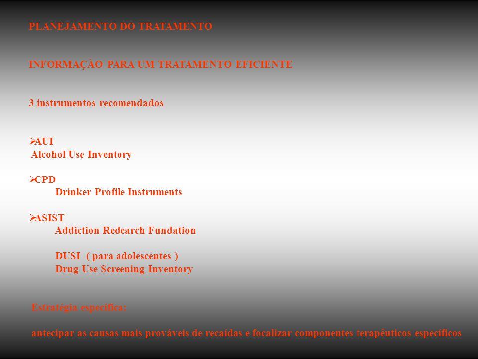 PLANEJAMENTO DO TRATAMENTO INFORMAÇÃO PARA UM TRATAMENTO EFICIENTE 3 instrumentos recomendados AUI Alcohol Use Inventory CPD Drinker Profile Instrumen