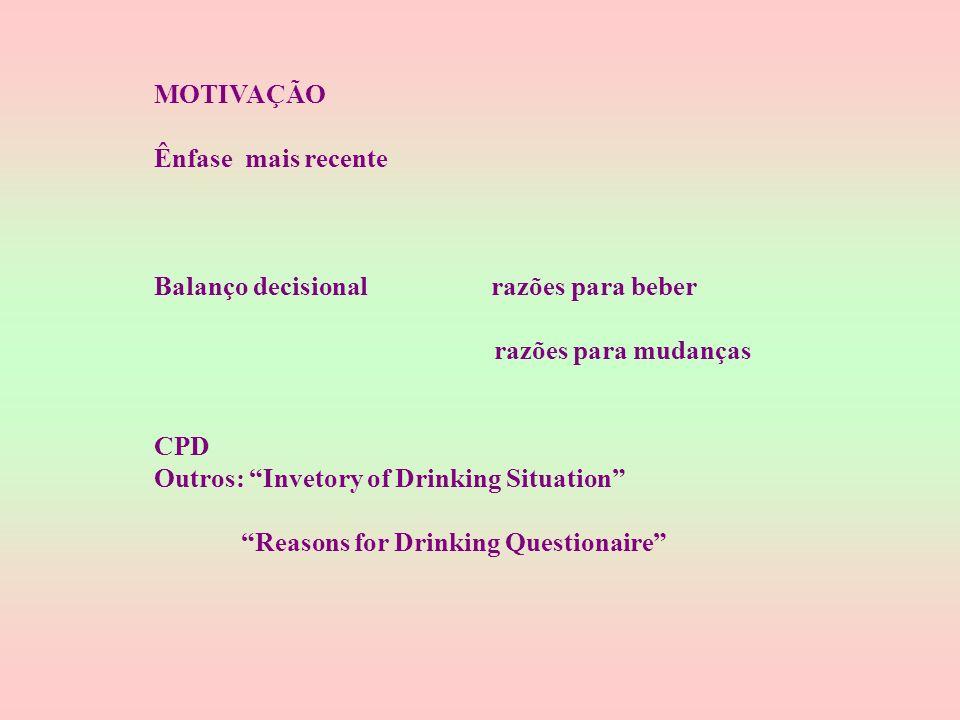 Quadro 4.9 MEDIDADAS RECOMENDADAS PARA MOTIVAÇÃO INSTRUMENTOS PSY STA MIN ESCALAS AEQ ++ P 10 expectativas de reforço Alcohol Expectancy positivo ao álcool Questionaire ( 2 adapt) AEQ-A AAST ++ A 15 três componentes The Alcohol Atitude Scale atitudinais for Teenagers para adolescentes URICA ++ P 10 5 escalas para mudança University of Rhode Island Change Assessment SOCRATES ++ A 10 5 escalas para mudança Stages of Change Readiness and Treatment Eagerness Scales READINESS to CHANGE ++ A 5 3 escalas para mudança