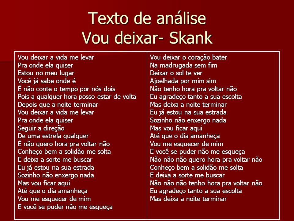 Texto de análise Vou deixar- Skank Vou deixar a vida me levar Pra onde ela quiser Estou no meu lugar Você já sabe onde é É não conte o tempo por nós d