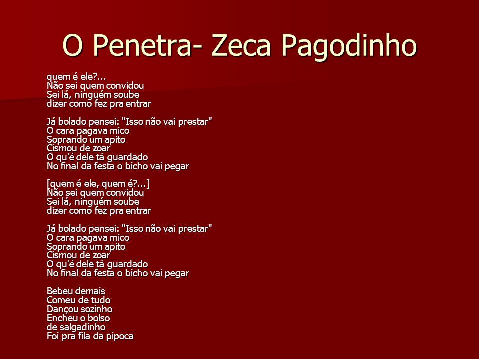 O Penetra- Zeca Pagodinho quem é ele?... Não sei quem convidou Sei lá, ninguém soube dizer como fez pra entrar Já bolado pensei: