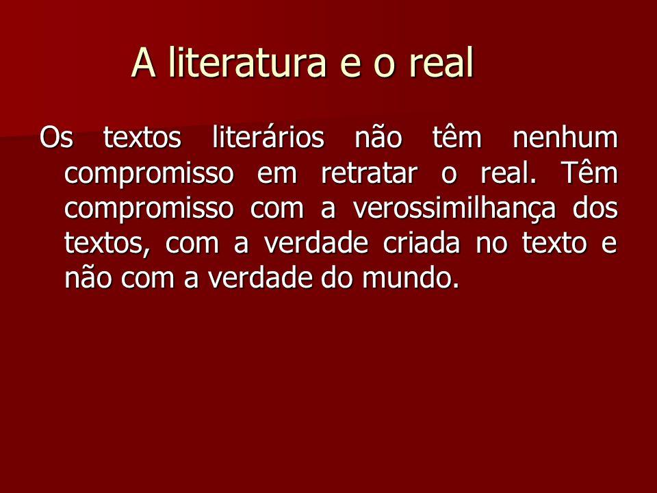 A literatura e o real Os textos literários não têm nenhum compromisso em retratar o real. Têm compromisso com a verossimilhança dos textos, com a verd