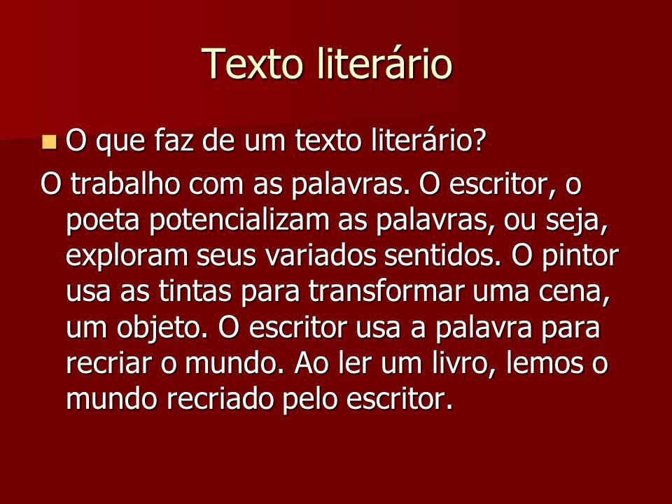 Texto literário O que faz de um texto literário? O que faz de um texto literário? O trabalho com as palavras. O escritor, o poeta potencializam as pal