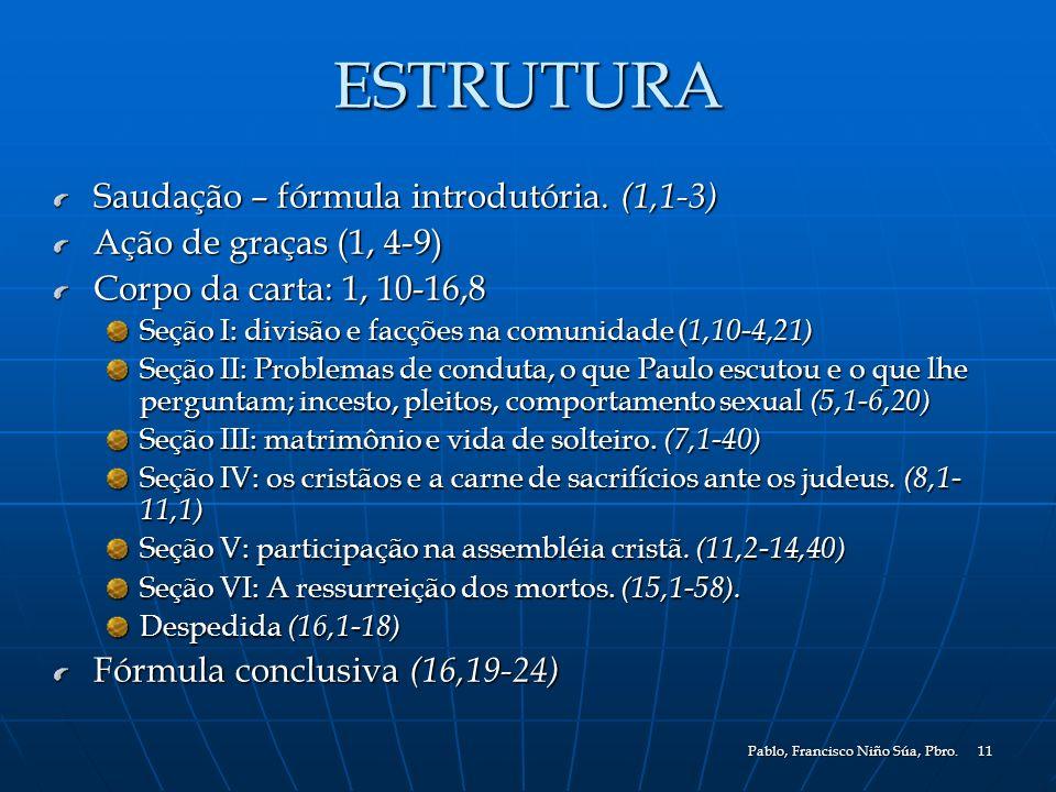 Pablo, Francisco Niño Súa, Pbro. 11 ESTRUTURA Saudação – fórmula introdutória. (1,1-3) Ação de graças (1, 4-9) Corpo da carta: 1, 10-16,8 Seção I: div