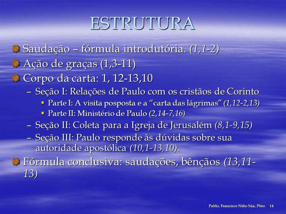 Pablo, Francisco Niño Súa, Pbro.14 ESTRUTURA Saudação – fórmula introdutória. (1,1-2) Ação de graças (1,3-11) Corpo da carta: 1, 12-13,10 –Seção I: Re