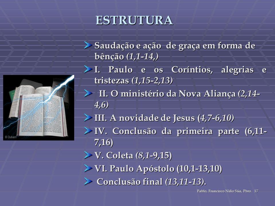 Pablo, Francisco Niño Súa, Pbro. 17 ESTRUTURA Saudação e ação de graça em forma de bênção (1,1-14,) I. Paulo e os Coríntios, alegrias e tristezas (1,1