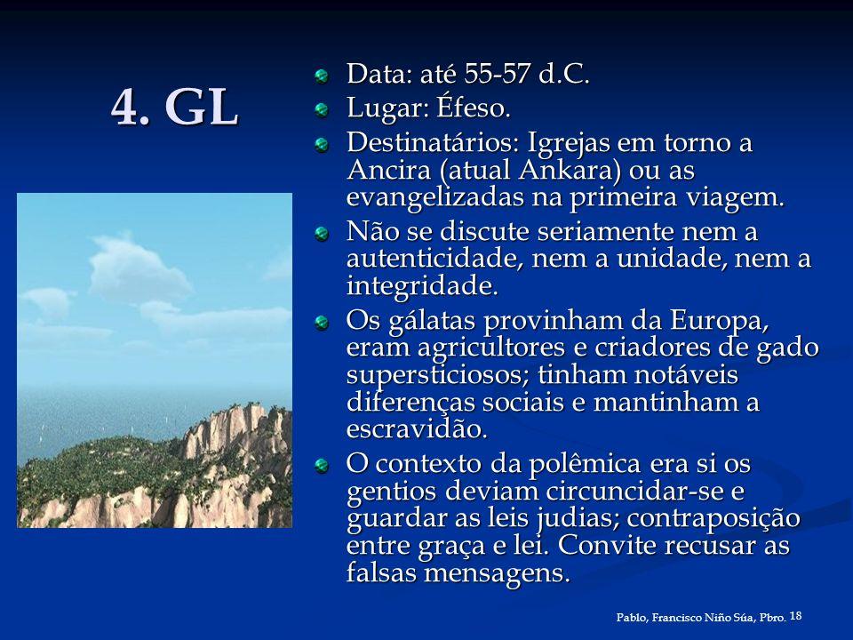18 Pablo, Francisco Niño Súa, Pbro. 4. GL Data: até 55-57 d.C. Lugar: Éfeso. Destinatários: Igrejas em torno a Ancira (atual Ankara) ou as evangelizad