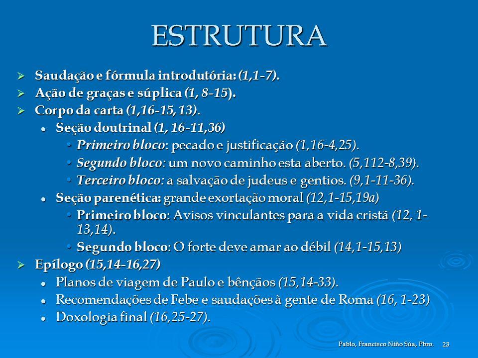 Pablo, Francisco Niño Súa, Pbro. 23 ESTRUTURA Saudação e fórmula introdutória: (1,1-7). Saudação e fórmula introdutória: (1,1-7). Ação de graças e súp