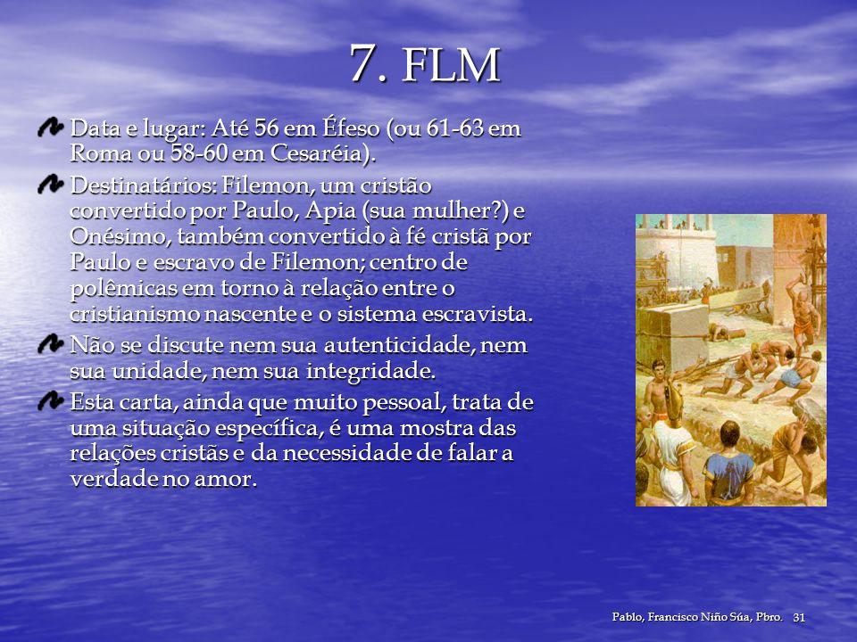 Pablo, Francisco Niño Súa, Pbro. 31 7. FLM Data e lugar: Até 56 em Éfeso (ou 61-63 em Roma ou 58-60 em Cesaréia). Destinatários: Filemon, um cristão c