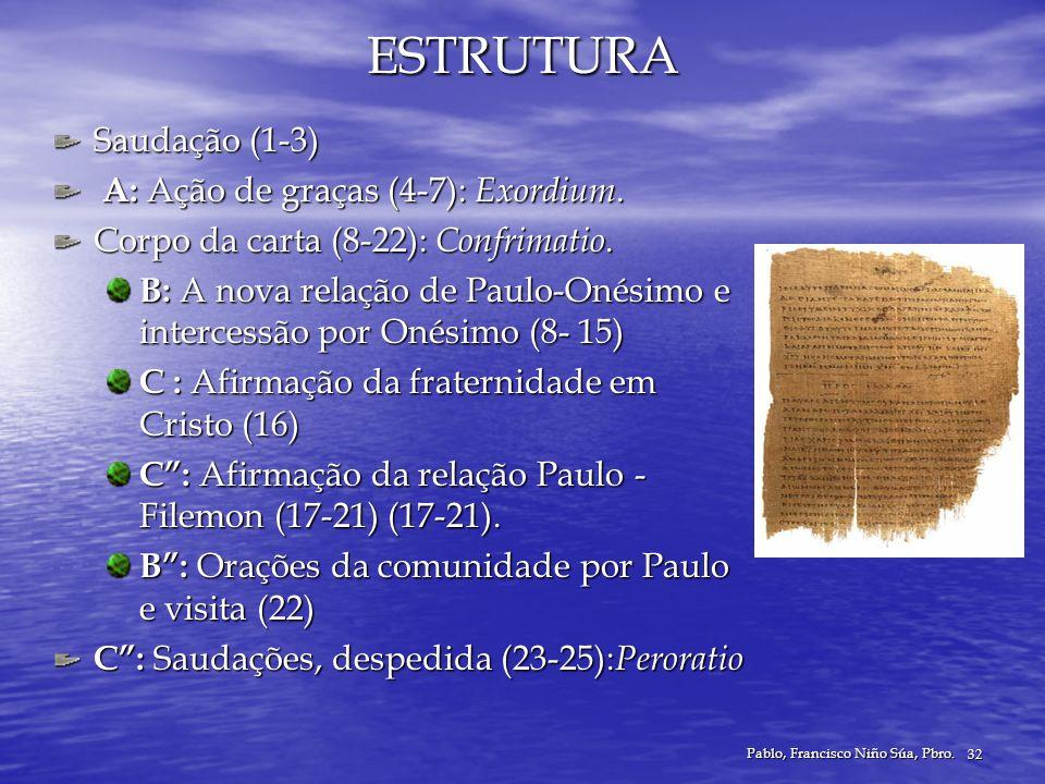 Pablo, Francisco Niño Súa, Pbro. 32 ESTRUTURA Saudação (1-3) A: Ação de graças (4-7): Exordium. A: Ação de graças (4-7): Exordium. Corpo da carta (8-2