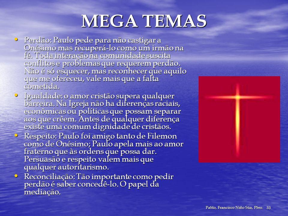 Pablo, Francisco Niño Súa, Pbro. 33 MEGA TEMAS Perdão: Paulo pede para não castigar a Onésimo mas recuperá-lo como um irmão na fé. Toda interação na c