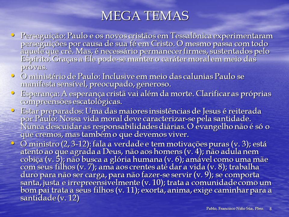 Pablo, Francisco Niño Súa, Pbro. 8 MEGA TEMAS Perseguição: Paulo e os novos cristãos em Tessalônica experimentaram perseguições por causa de sua fé em
