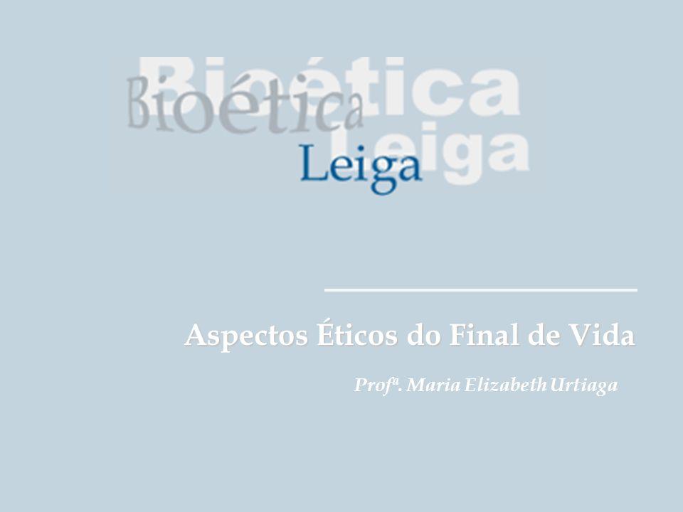 Grupo de Estudos da É tica na Educa çã o em Sa ú de Aspectos Éticos do Final de Vida Profª. Maria Elizabeth Urtiaga